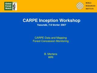 CARPE Inception Workshop Yaoundé, 7-9 février 2007