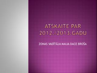 ATSKAITE PAR 2012./2013.GADU