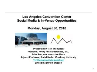 Los Angeles Convention Center Social Media & In-Venue Opportunities Monday, August 30, 2010