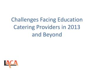 Challenges Facing Education Catering Providers in 2013  and Beyond