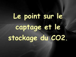 Le point sur le captage et le stockage du CO2 .
