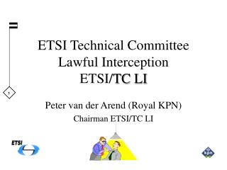ETSI Technical Committee Lawful Interception ETSI/ TC LI