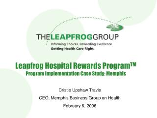 Leapfrog Hospital Rewards ProgramTM Program Implementation Case Study: Memphis