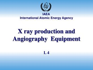 X ray production and Angiography  Equipment