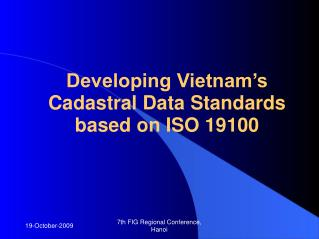 Developing Vietnam's Cadastral Data Standards based on ISO 19100