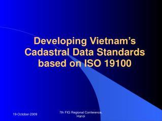 Developing Vietnam�s Cadastral Data Standards based on ISO 19100