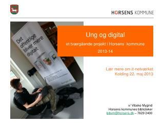 Ung og digital et tværgående projekt i Horsens  kommune  2013-14