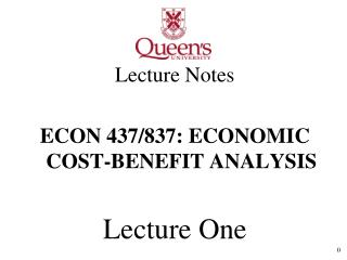 Lecture Notes ECON 437/837: ECONOMIC COST-BENEFIT ANALYSIS Lecture One