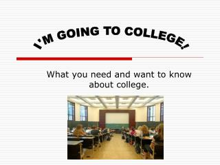 What you need and want to know about college.