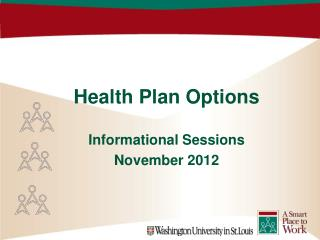 Health Plan Options Informational Sessions November 2012