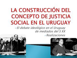 LA CONSTRUCCIÓN DEL CONCEPTO DE JUSTICIA SOCIAL EN EL URUGUAY