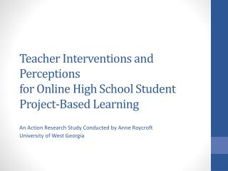 Teacher Interventions and Perceptions  for Online High School Student Project-Based Learning