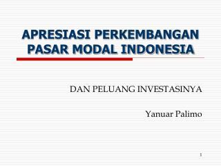 APRESIASI PERKEMBANGAN PASAR MODAL INDONESIA