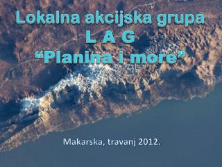 """Lokalna akcijska grupa L A G """"Planina i more"""""""