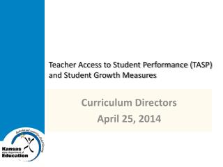 Teacher Access to Student Performance ( TASP) and Student Growth Measures