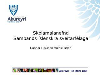 Skólamálanefnd  Sambands íslenskra sveitarfélaga Gunnar Gíslason fræðslustjóri