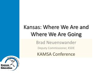 Kansas: Where We Are and Where We Are Going