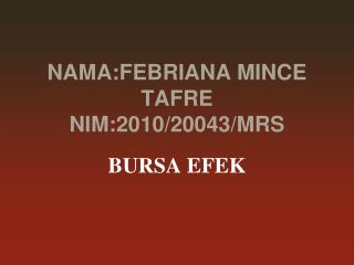 NAMA:FEBRIANA MINCE TAFRE NIM:2010/20043/MRS