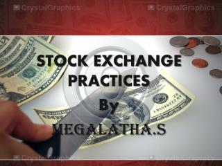 STOCK EXCHANGE PRACTICES By MEGALATHA.S