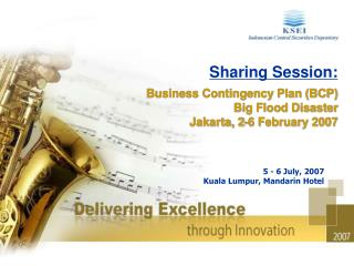 Sharing Session: Business Contingency Plan (BCP) Big Flood Disaster Jakarta, 2-6 February 2007