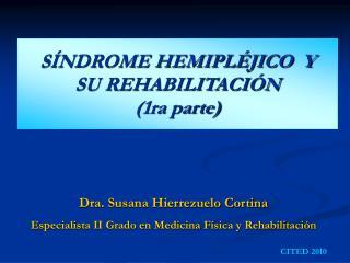 SÍNDROME HEMIPLÉJICO  Y  SU REHABILITACIÓN  (1ra parte)