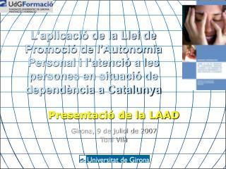 Presentació de la LAAD Girona, 9 de juliol de 2007 Toni Vilà