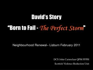 David s Story   Born to Fail - The Perfect Storm   Neighbourhood Renewal  Lisburn February 2011