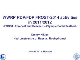 Dmitry  Kiktev Hydrometcentre  of Russia /  Roshydromet