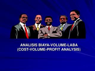 ANALISIS BIAYA-VOLUME-LABA (COST-VOLUME-PROFIT ANALYSIS )