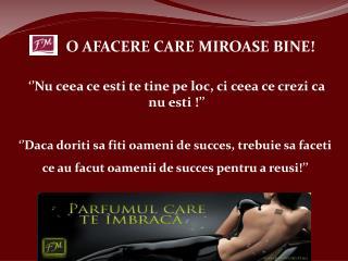 O AFACERE CARE MIROASE BINE!