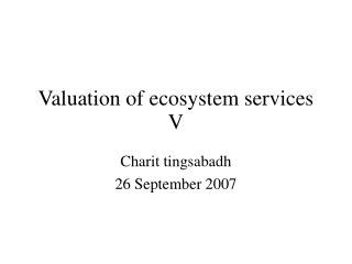 Valuation of ecosystem services V