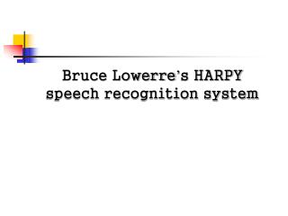 Bruce Lowerre ' s HARPY speech recognition system