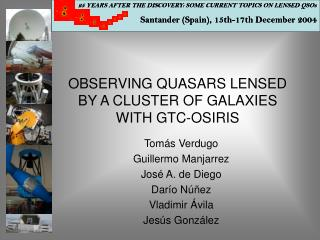OBSERVING QUASARS LENSED BY A CLUSTER OF GALAXIES WITH GTC-OSIRIS