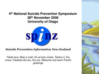 4 th  National Suicide Prevention Symposium 28 th  November 2006 University of Otago