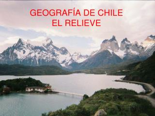 GEOGRAF�A DE CHILE EL RELIEVE