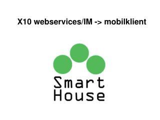 X10 webservices/IM -> mobilklient