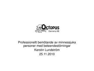 Professionellt bemötande av minnessjuka personer med beteendestörningar Kerstin Lundström