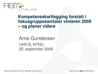 Kompetansekartlegging foretatt i fokusgruppesamtaler vinteren 2008 – og planer videre