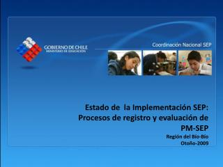 Estado de  la Implementación SEP: Procesos de registro y evaluación de PM-SEP Región del Bío-Bío