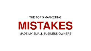 THE TOP 5 MARKETING MISTAKES MADE MY SMALL BUSINESS OWNERS