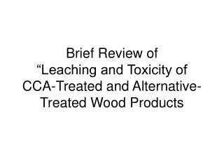 Brief Review of  Leaching and Toxicity of CCA-Treated and Alternative-Treated Wood Products