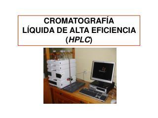 CROMATOGRAFÍA LÍQUIDA DE ALTA EFICIENCIA ( HPLC )