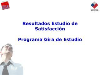 Resultados Estudio de Satisfacción Programa Gira de Estudio