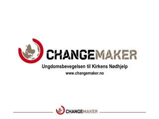 Ungdomsbevegelsen til Kirkens Nødhjelp              changemaker.no