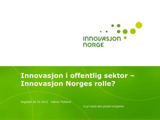 Innovasjon i offentlig sektor – Innovasjon Norges rolle?