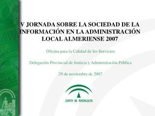 V JORNADA SOBRE LA SOCIEDAD DE LA INFORMACIÓN EN LA ADMINISTRACIÓN LOCAL ALMERIENSE 2007