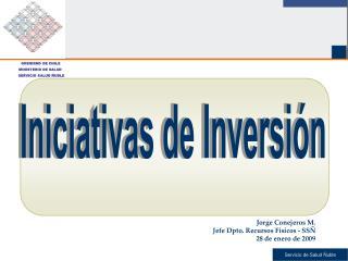 Jorge Conejeros M. Jefe Dpto. Recursos Físicos - SSÑ 28 de enero de 2009