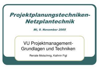 Projektplanungstechniken- Netzplantechnik Mi, 9. November 2005