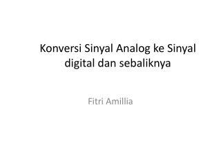 Konversi Sinyal  Analog  ke Sinyal  digital  dan sebaliknya