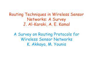 Routing Techniques in Wireless Sensor Networks: A Survey  J. Al-Karaki, A. E. Kamal   A Survey on Routing Protocols for